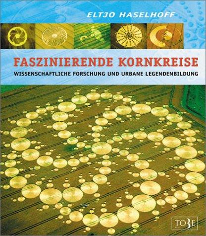 Faszinierende Kornkreise. Wissenschaftliche Forschung und urbane Legendenbildung