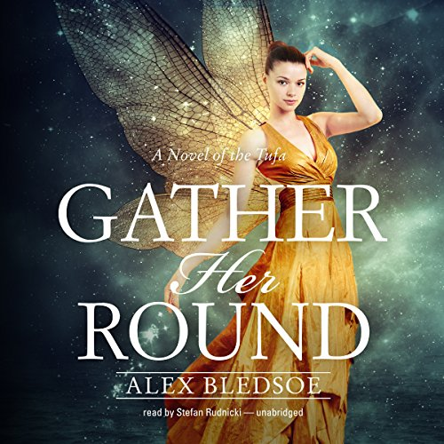 Gather Her Round                   By:                                                                                                                                 Alex Bledsoe,                                                                                        Claire Bloom - director                               Narrated by:                                                                                                                                 Stefan Rudnicki                      Length: 8 hrs and 38 mins     45 ratings     Overall 4.5