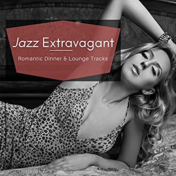 Jazz Extravagant - Romantic Dinner & Lounge Tracks