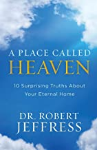 Place Called Heaven: 10 Surprising Truths about Your Eternal Home
