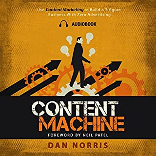 Content Machine     Use Content Marketing to Build a 7-Figure Business with Zero Advertising              By:                                                                                                                                 Dan Norris                               Narrated by:                                                                                                                                 Dan Norris                      Length: 3 hrs and 22 mins     4 ratings     Overall 4.3