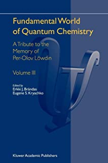 Fundamental World of Quantum Chemistry: A Tribute to the Memory of Per-Olov Loewdin Volume III