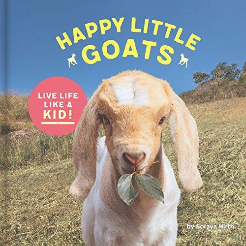 Happy Little Goats: Live Life Like a Kid!: Live Life Like a Kid! (Cute Animal Books, Animal Photo Book, Farm Animal Books)