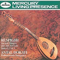 Respighi: Ancient Dances & Airs for Lute by Dorati/Philharmonia Hungarica Orch. (1992-05-12)