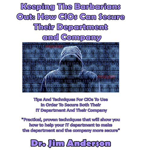 Keeping the Barbarians Out: How CIOs Can Secure Their Department and Company audiobook cover art