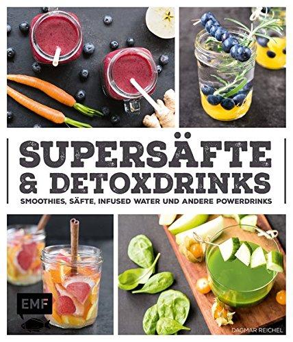 Supersäfte und Detoxdrinks: Smoothies, Säfte, Infused Water und mehr