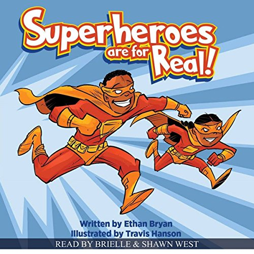 Superheroes Are for Real                   By:                                                                                                                                 Ethan Bryan                               Narrated by:                                                                                                                                 Brielle West,                                                                                        Shawn West                      Length: 3 mins     1 rating     Overall 5.0
