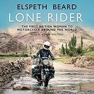 Lone Rider     The First British Woman to Motorcycle Around the World              By:                                                                                                                                 Elspeth Beard                               Narrated by:                                                                                                                                 Wendy Wolfson                      Length: 11 hrs and 16 mins     15 ratings     Overall 4.3