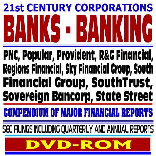 21st Century Corporations: Banks – PNC, Popular, Provident, R&G Financial, Regions Financial, Sky Financial, South Financial, SouthTrust, Sovereign Bancorp, State Street - SEC Filings (DVD-ROM)