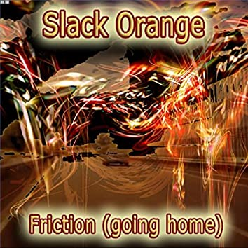 Friction (Going Home)