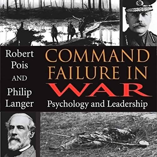 Command Failure in War: Psychology and Leadership audiobook cover art