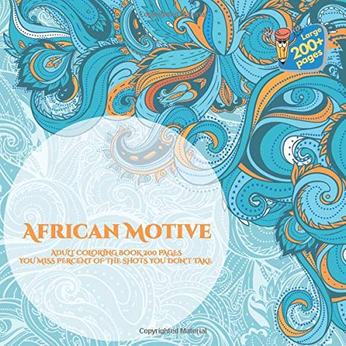 African Motive Adult Coloring Book 200 pages - You miss percent of the shots you don't take. (Mandala)