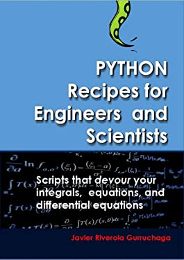 Python Recipes for Engineers and Scientists: Scripts that devour your integrals, equations, differential equations, and interpolations!