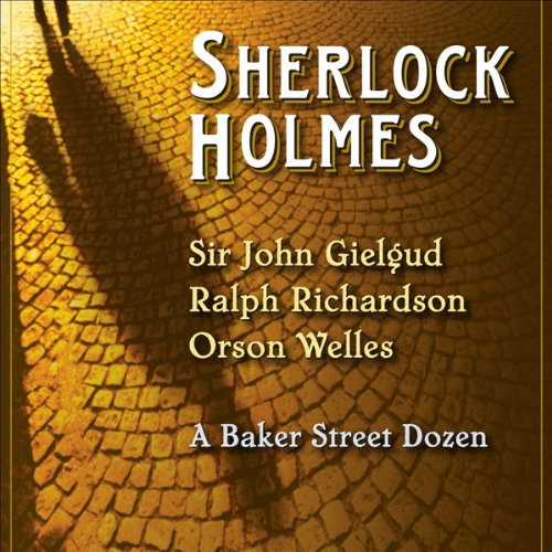 Sherlock Holmes     A Baker Street Dozen (Dramatized)              By:                                                                                                                                 Arthur Conan Doyle                               Narrated by:                                                                                                                                 John Gielgud,                                                                                        Ralph Richardson,                                                                                        Orson Welles                      Length: 5 hrs and 18 mins     489 ratings     Overall 4.3