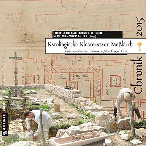 Karolingische Klosterstadt Meßkirch - Chronik 2015: Dokumentation einer Zeitreise auf dem Campus Galli (Chroniken im GMEINER-Verlag)