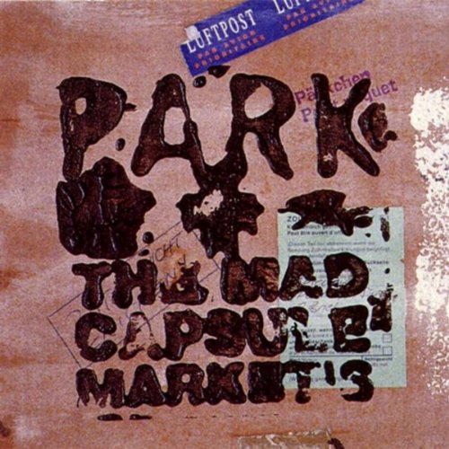 PARK / THE MAD CAPSULE MARKET'S