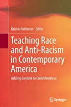 Teaching Race and Anti-Racism in Contemporary America: Adding Context to Colorblindness