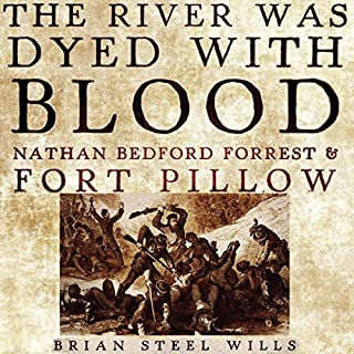 The River Was Dyed with Blood     Nathan Bedford Forrest and Fort Pillow              By:                                                                                                                                 Brian Steel Wills Ph.D.                               Narrated by:                                                                                                                                 Kirk O. Winkler                      Length: 10 hrs and 46 mins     1 rating     Overall 4.0
