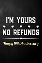 I'm Yours No Refunds Happy 19th Anniversary: Funny 19th Wedding Anniversary Journal / Notebook / Hilarious 19 Years Together Gift ( 6 x 9 - 120 Blank Lined Pages )