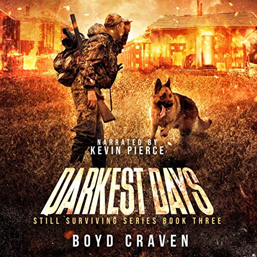Darkest Days     Still Surviving Series, Book Three              By:                                                                                                                                 Boyd Craven III                               Narrated by:                                                                                                                                 Kevin Pierce                      Length: 5 hrs and 25 mins     40 ratings     Overall 4.9