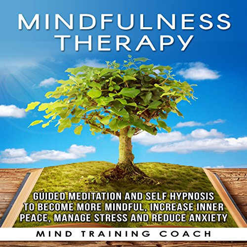 Mindfulness Therapy: Guided Meditation and Self Hypnosis to Become More Mindful audiobook cover art