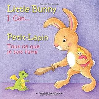 Little Bunny - I Can... , Petit-Lapin - Tout ce que je sais faire: Picture book English-French (bilingual) 2+ years (Little Bunny - Petit-Lapin - English-French (bilingual)) (Volume 1)