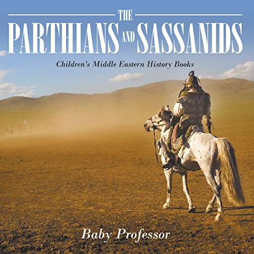 The Parthians and Sassanids | Children's Middle Eastern History Books audiobook cover art
