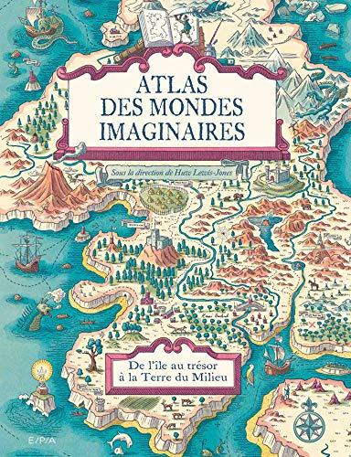 Atlas des mondes imaginaires: De l'île au trésor à la Terre du Milieu