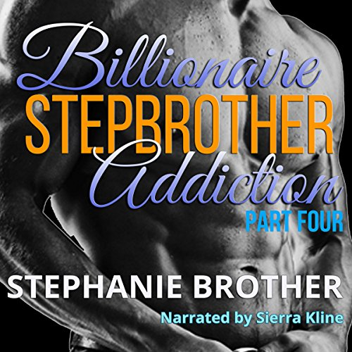 Billionaire Stepbrother - Addiction: Part Four audiobook cover art