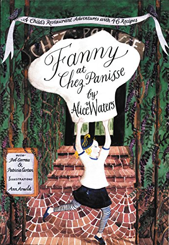 Fanny at Chez Panisse: A Child's Restaurant Adventures With 46 Recipesの詳細を見る