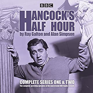 Hancock's Half Hour     Complete Series One & Two              By:                                                                                                                                 Ray Galton,                                                                                        Alan Simpson                               Narrated by:                                                                                                                                 Tony Hancock,                                                                                        Sid James,                                                                                        Full Cast                      Length: 7 hrs and 23 mins     139 ratings     Overall 4.6