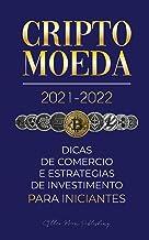 Criptomoeda 2021-2022: Dicas de Comércio e Estratégias de Investimento para Iniciantes (Bitcoin, Ethereum, Ripple, Doge, C...