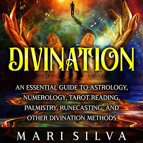 Divination: An Essential Guide to Astrology, Numerology, Tarot Reading, Palmistry, Runecasting, and