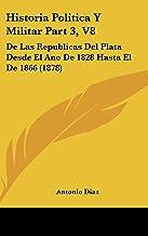 Historia Politica y Militar Part 3, V8: de Las Republicas del Plata Desde El Ano de 1828 Hasta El de 1866 (1878)