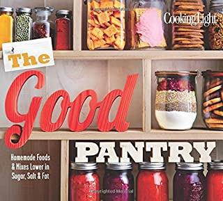 The Good Pantry: Homemade Foods & Mixes Lower in Sugar, Salt & Fat