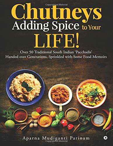 Chutneys - Adding Spice to Your Life!: Over 50 Traditional South Indian \'Pacchadis\' Handed over Generations, Sprinkled with Some Food Memoirs.