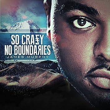 So Crazy No Boundaries