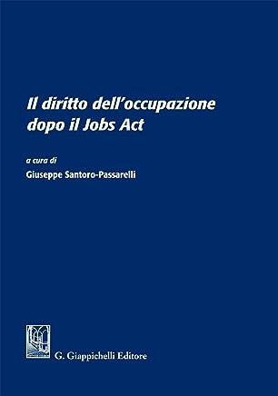 Il diritto delloccupazione dopo il Jobs Act: Atti del Convegno - Università degli Studi di Roma La Sapienza - 13 giugno 2016