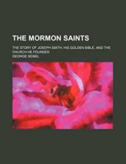 The Mormon Saints; The Story of Joseph Smith, His Golden Bible, and the Church He Founded