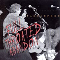 Full Throated Abandon by Tanglefoot (1999-04-01)