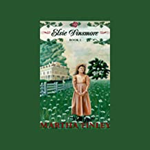 Elsie Dinsmore: Book One in the Original Elsie Classics