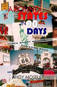 Around the States in 90 Days by [Andy Moseley]