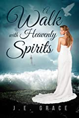 A Walk with Heavenly Spirits Kindle Edition