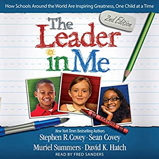 The Leader in Me     How Schools Around the World Are Inspiring Greatness, One Child at a Time              By:                                                                                                                                 Stephen R. Covey                               Narrated by:                                                                                                                                 Fred Sanders                      Length: 8 hrs and 45 mins     92 ratings     Overall 4.5