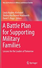 A Battle Plan for Supporting Military Families: Lessons for the Leaders of Tomorrow (Risk and Resilience in Military and Veteran Families)