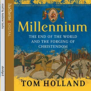 Millennium     The End of the World and the Forging of Christendom              Written by:                                                                                                                                 Tom Holland                               Narrated by:                                                                                                                                 Andrew Sachs                      Length: 5 hrs and 34 mins     1 rating     Overall 4.0