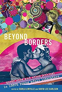 Beyond Borders: Queer Eros and Ethos (Ethics) in LGBTQ Young Adult Literature (Gender and Sexualities in Education)