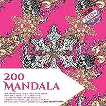 200 Mandala - Di nuovo lasciaci sognare dove la terra giace soleggiata E vive, come le api, sul vecchio miele del nostro cuore, lontano dal mondo che ... percorri il cammino con me. (Italian Edition)
