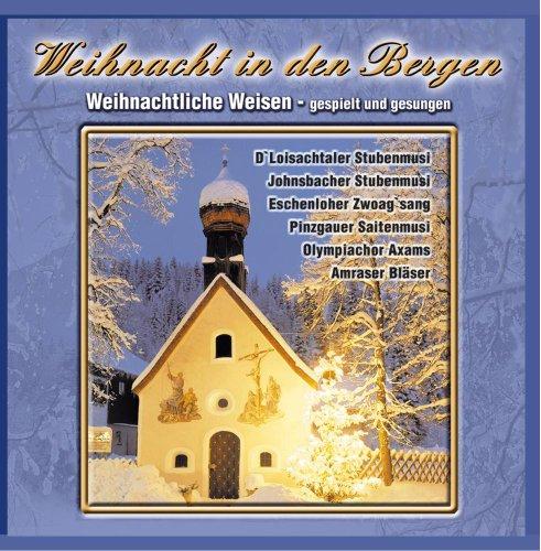 Weihnacht in den Bergen; Weihnacht mit Echter Volksmusik; Stubenmusik, Saitenmusik, Hausmusik, Viergesang, Weisenbläser; Traditionelle Volksmusik;