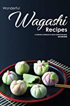 Wonderful Wagashi Recipes: A Complete Cookbook of Asian Conf